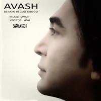 Avash - Be Man Begoo Tarsoo