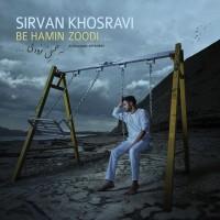 Sirvan Khosravi - Be Hamin Zoodi