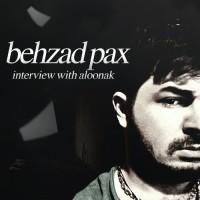 Behzad Pax - Aloonak Interview