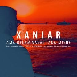Xaniar – Ama Delam Vasat Tang Mishe