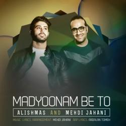 Alishmas & Mehdi Jahani – Madyoonam Be To