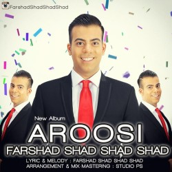 Farshad Shad Shad Shad – Aroosi