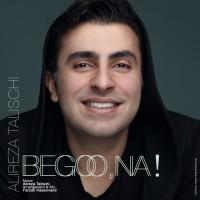 Alireza Talischi - Begoo Na
