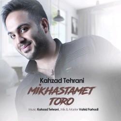 Kahzad Tehrani – Mikhastamet Toro
