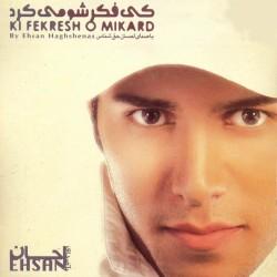 Ehsan Haghshenas – Ki Fekresho Mikard