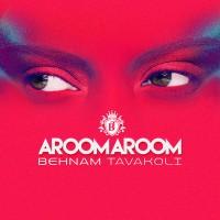 Behnam Tavakoli - Aroom Aroom