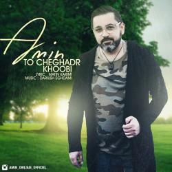 Amin Tm – To Cheghadr Khoobi
