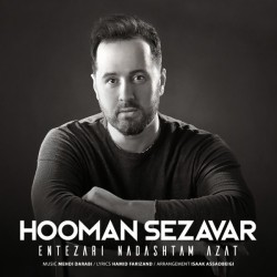 Hooman Sezavar – Entezari Nadashtam Azat