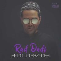 Emad Talebzadeh - Rad Dadi ( Remix )