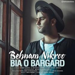 Behnam Nikroo – Bia O Bargard