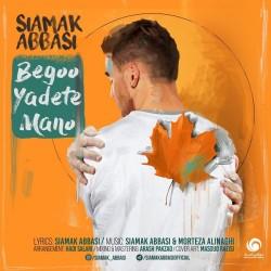 Siamak Abbasi – Begoo Yadete Mano