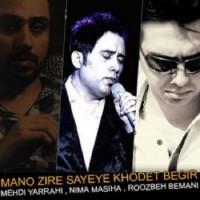 Mehdi Yarrahi & Roozbeh Bemani & Nima Masiha - Mano Zire Sayeye Khodet Begir