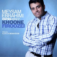 Meysam Ebrahimi - Khoune Firoozei ( Alireza Mokhtari Remix )