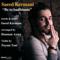 Saeed Kermani - Be To Badbinam