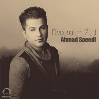 Ahmad Saeedi - Divoonatam Ziad