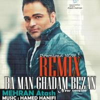 Mehran Atash - Ba Man Ghadam Bezan ( New Version )