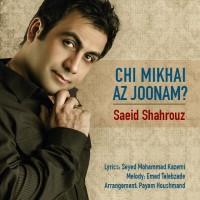 Saeid Shahrouz - Chi Mikhay Az Joonam