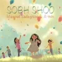 Masoud Sadeghloo & A-min - Sobh Shod