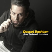 Emad Talebzadeh Ft Ramin - Dooset Dashtam