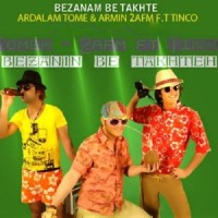 Ardalan Tomeh Ft Armin 2AFM Ft Tinco - Bezanid Be Takhte