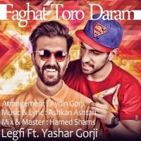 Legfi Ft Yashar Gorji - Faghat Toro Daram