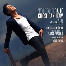 Masoud Saeedi - Ba To Khoshbakhtam