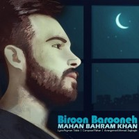 Mahan Bahram Khan - Biroon Barooneh
