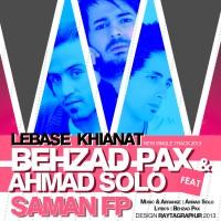 Behzad Pax & Ahmad Solo Ft Saman FP - Lebase khiyanat