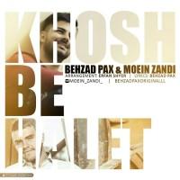 Behzad Pax & Moein Zandi - Khosh Behalet