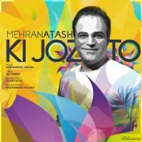 Mehran Atash - Ki Joz To