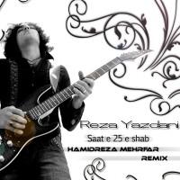 Reza Yazdani - Saate 25 Shab ( Remix )