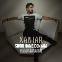 Xaniar - Shodi Hame Donyam