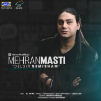 Mehran Masti - Delgir Nemisham