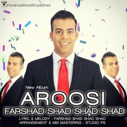 Farshad Shad Shad Shad - Aroosi