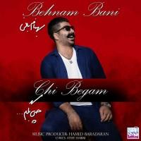Behnam Bani - Chi Begam