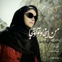 Maryam Heydarzadeh – Man Inja O To Oonja