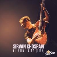 Sirvan Khosravi - Ye Roozi Miay ( Live )