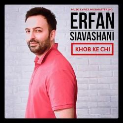 Erfan Siavashani – Khob Ke Chi