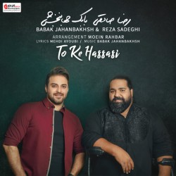 Babak Jahanbakhsh & Reza Sadeghi – To Ke Hassasi