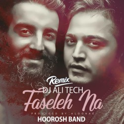 Hoorosh Band – Faseleh Na ( Dj Ali Tech Remix )