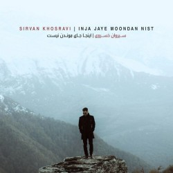 Sirvan Khosravi - Inja Jaye Moondan Nist