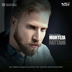 Morteza Fattahi – Begoo Chi Shod