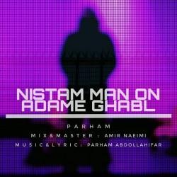Parham Abdollahifar – Nistam Man Oon Adame Ghabl