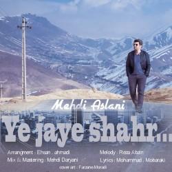 Mehdi Aslani – Ye Jaye Shahr