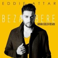 Eddie Attar - Bezar Bere ( Arian Goleh Remix )