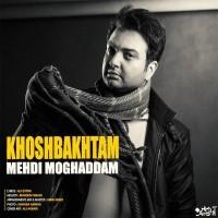 Mehdi Moghaddam - Khoshbakhtam