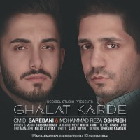 Omid Sarebani & Mohammad Reza Oshrieh - Ghalat Karde