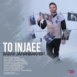 Babak Jahanbakhsh - To Injaei