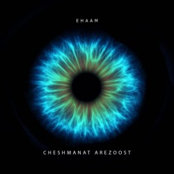 Ehaam - Cheshmanat Arezoost
