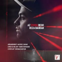 Reza Bahram - Az Eshgh Begoo